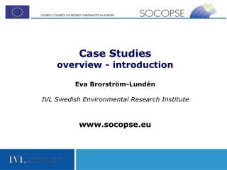 Case Studies  overview - introduction Eva Brorström-Lundén