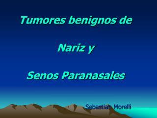 Tumores benignos de  Nariz y  Senos Paranasales Sebastian Morelli