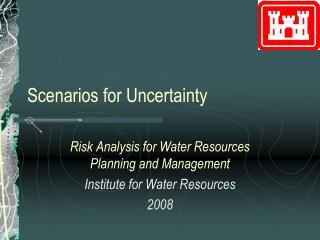 Scenarios for Uncertainty