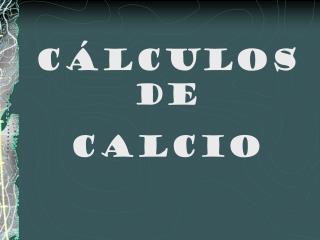 CÁLCULOS DE  CALCIO