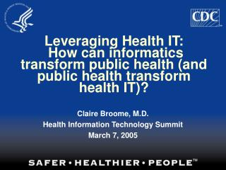 Claire Broome, M.D. Health Information Technology Summit March 7, 2005
