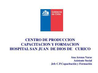 CENTRO DE PRODUCCION  CAPACITACION Y FORMACION HOSPITAL SAN JUAN  DE DIOS DE   CURICO