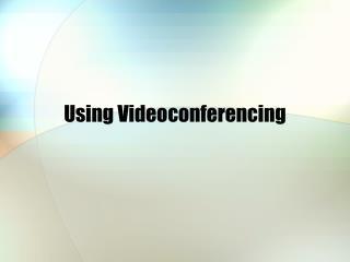 Using Videoconferencing