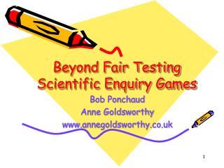 Beyond Fair Testing Scientific Enquiry Games