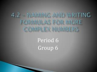 4.2 � Naming and Writing Formulas for More Complex Numbers