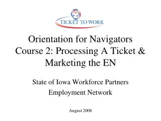 Orientation for Navigators  Course 2: Processing A Ticket & Marketing the EN