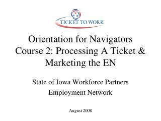 Orientation for Navigators  Course 2: Processing A Ticket & Marketing the EN