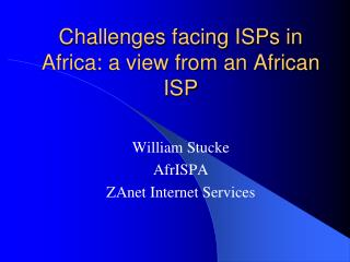 Challenges facing ISPs in Africa: a view from an African ISP