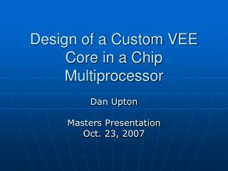 Design of a Custom VEE Core in a Chip Multiprocessor