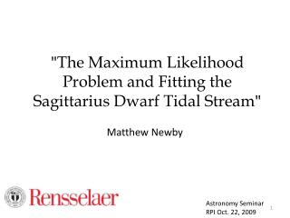 """ The Maximum Likelihood Problem and Fitting the Sagittarius Dwarf Tidal Stream """