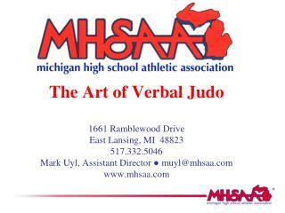 The Art of Verbal Judo  1661 Ramblewood Drive  East Lansing, MI  48823  517.332.5046 Mark Uyl, Assistant Director  muylm