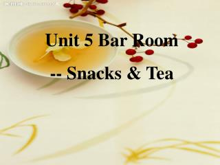 Unit 5 Bar Room -- Snacks & Tea
