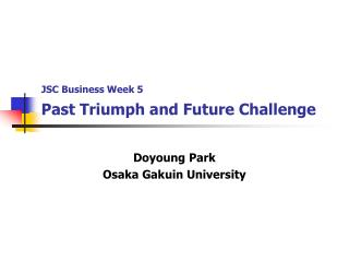 JSC Business Week 5 Past Triumph and Future Challenge