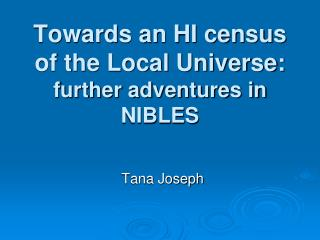 Towards an HI census of the Local Universe:  further adventures in NIBLES
