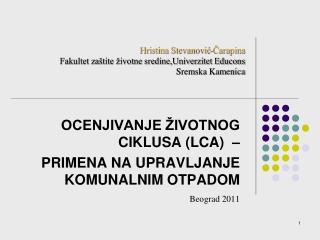 OCENJIVANJE ŽIVOTNOG CIKLUSA (LCA)  –  PRIMENA NA UPRAVLJANJE KOMUNALNIM OTPADOM Beograd 2011
