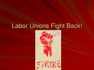 Labor Unions Fight Back!