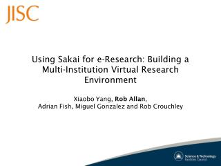 Using Sakai for e-Research: Building a Multi-Institution Virtual Research Environment