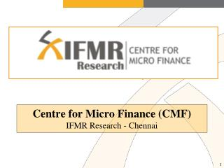 Centre for Micro Finance (CMF)  IFMR Research - Chennai