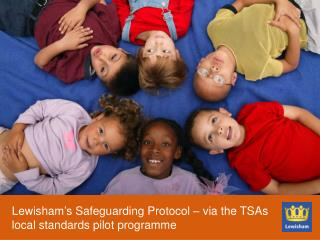 Lewisham�s Safeguarding Protocol � via the TSAs local standards pilot programme