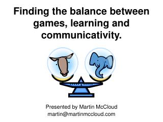 Finding the balance between games, learning and  communicativity.