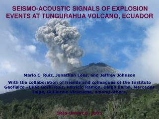 SEISMO-ACOUSTIC SIGNALS OF EXPLOSION EVENTS AT TUNGURAHUA VOLCANO, ECUADOR