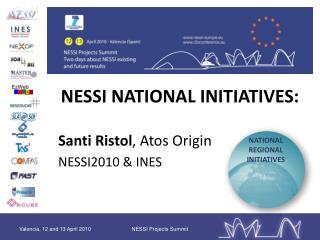 NESSI NATIONAL INITIATIVES:  Santi Ristol , Atos Origin NESSI2010 & INES
