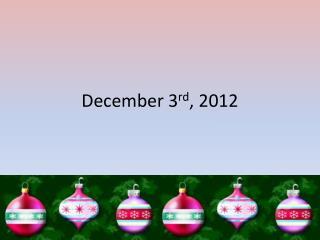 December 3 rd , 2012