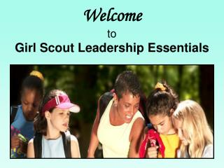 Welcome to Girl Scout Leadership Essentials