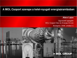 Alács Lajos  Ügyvezető Igazgató MOL Csoport Gáz és Energia Divízió