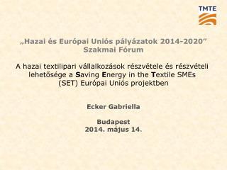 """""""Hazai és Európai Uniós pályázatok 2014-2020"""" Szakmai Fórum"""