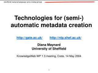 Technologies for (semi-) automatic metadata creation gate.ac.uk/ nlp.shef.ac.uk/