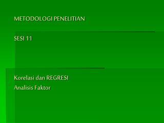 METODOLOGI PENELITIAN SESI 11 Korelasi dan REGRESI Analisis Faktor