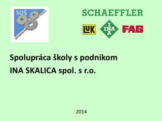 Spolupráca školy s podnikom  INA SKALICA spol. s r.o.