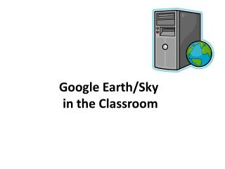 Google Earth/Sky   in the Classroom