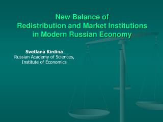 New Balance of  Redistribution and Market Institutions  in Modern Russian Economy