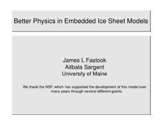 Better Physics in Embedded Ice Sheet Models