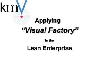 Applying  �Visual Factory� in the Lean Enterprise