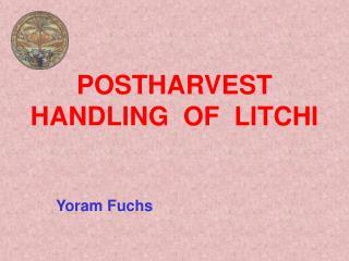 POSTHARVEST HANDLING  OF  LITCHI