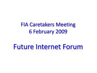 FIA Caretakers Meeting 6 February 2009 Future Internet Forum