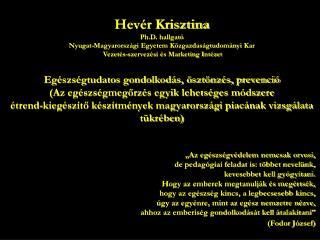 Hevér Krisztina Ph.D. hallgató Nyugat-Magyarországi Egyetem Közgazdaságtudományi Kar