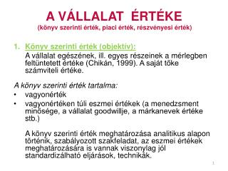 A VÁLLALAT  ÉRTÉKE  (könyv szerinti érték, piaci érték, részvényesi érték)