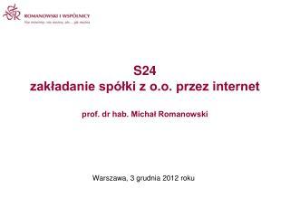 S24  zakładanie spółki z o.o. przez internet prof. dr hab. Michał Romanowski