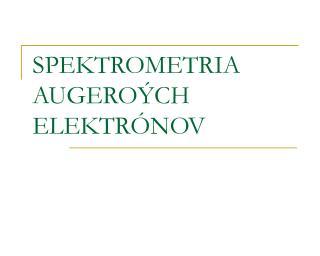 SPEKTROMETRIA  AUGEROÝCH  ELEKTRÓNOV