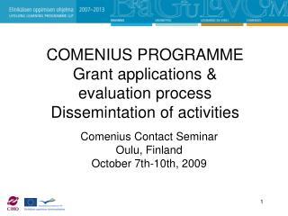 COMENIUS PROGRAMME  Grant applications &  evaluation process Dissemintation of activities
