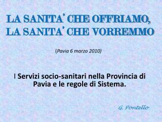 LA SANITA' CHE OFFRIAMO,  LA SANITA' CHE VORREMMO ( Pavia 6 marzo 2010)