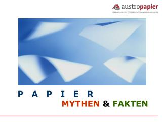P   A   P   I   E   R MYTHEN & FAKTEN