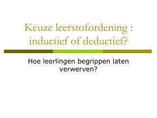Keuze leerstofordening : inductief of deductief?