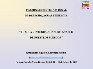 2  SEMINARIO INTERNACIONAL  DE DERECHO, AGUAS Y ENERG A    EL AGUA   INTEGRACION SUSTENTABLE  DE NUESTROS PUEBLOS     Em