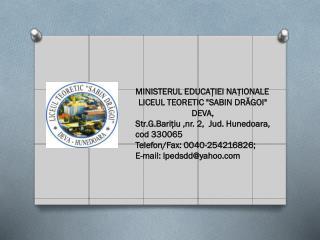 """MINISTERUL EDUCAŢIEI NA ȚIONALE LICEUL TEORETIC """"SABIN DRĂGOI"""" DEVA,"""
