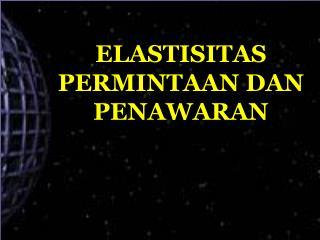 ELASTISITAS PERMINTAAN DAN PENAWARAN